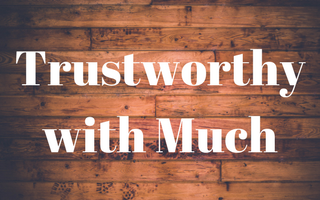Trustworthy with Much