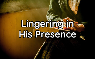 Lingering in His Presence