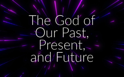 The God of Our Past, Present, and Future
