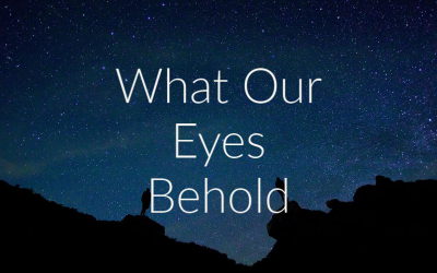 What Our Eyes Behold