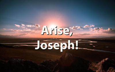 Arise, Joseph!