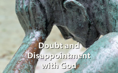 Doubt and Disappointment with God